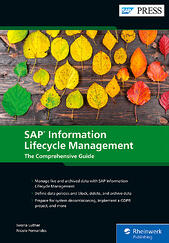 SAP Information Lifecycle Management: The Comprehensive Guide