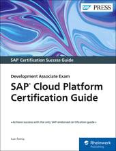 SAP Cloud Platform Certification Guide: Development Associate Exam